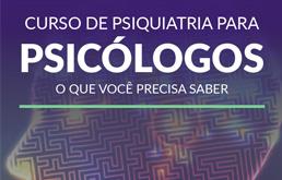 Curso de Psiquiatria para Psicólogos: o que você precisa saber